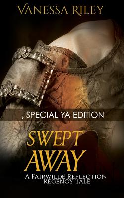Click for more detail about Swept Away: Special YA Version: A Fairwilde Reflection Fairy Tale by Vanessa Riley