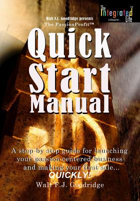 Click for more detail about The PassionProfit Quick Start Manual: A step-by-step guide for launching your passion-centered business and making your first sale…quickly! (Volume 2) by Walt Goodridge