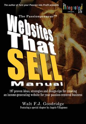 Click for more detail about The PassionProfit Websites That Sell Manual: 197 proven ideas, strategies and design tips for creating an income-generating website for your passion-centered business (Volume 3) by Walt Goodridge