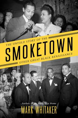 Click for more detail about Smoketown: The Untold Story of the Other Great Black Renaissance by Mark Whitaker