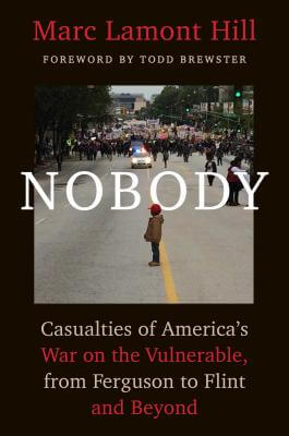 Click for more detail about Nobody: Casualties of America's War on the Vulnerable, from Ferguson to Flint and Beyond by Marc Lamont Hill
