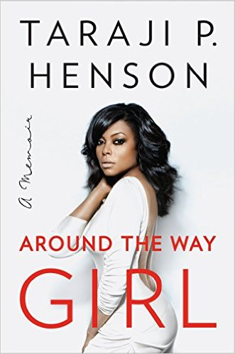 Click for more detail about Around the Way Girl: A Memoir by Taraji P. Henson and Denene Millner