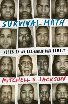 Click for more detail about Survival Math: Notes on an All-American Family by Mitchell S. Jackson