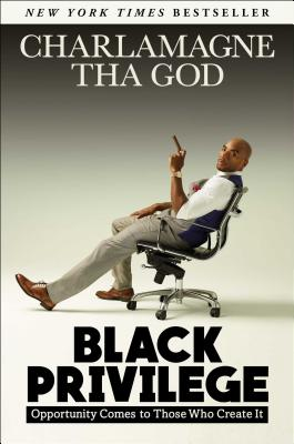 Click for more detail about Black Privilege: Opportunity Comes to Those Who Create It by Charlamagne Tha God