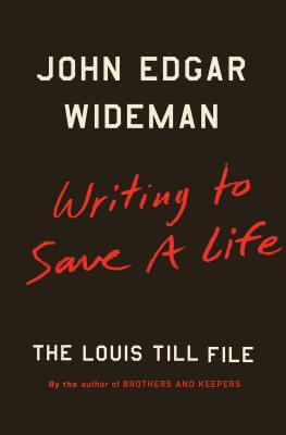 Click for more detail about Writing to Save a Life: The Louis Till File by John Edgar Wideman