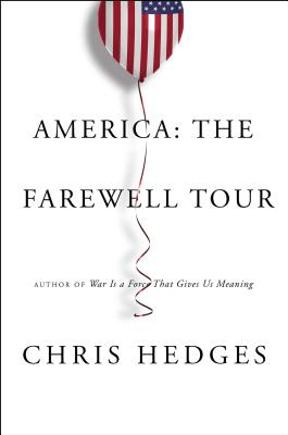 Click for more detail about America: The Farewell Tour by Chris Hedges