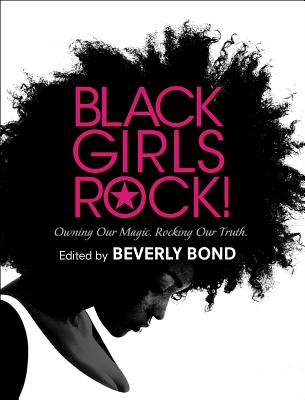 Click for more detail about Black Girls Rock!: Owning Our Magic. Rocking Our Truth. by Beverly Bond