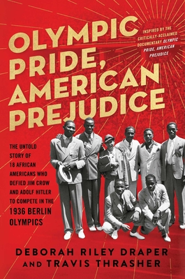 Book Cover Olympic Pride, American Prejudice: The Untold Story of 18 African Americans Who Defied Jim Crow and Adolf Hitler to Compete in the 1936 Berlin Olympic by Deborah Riley Draper and Travis Thrasher