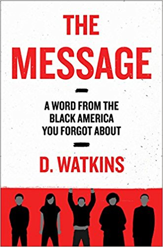 Click for more detail about The Message: A Word from the Black America You Forgot About by D. Watkins