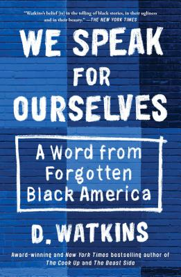 Click for more detail about We Speak for Ourselves: A Word from Forgotten Black America by D. Watkins