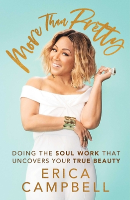 Click for more detail about More Than Pretty: Doing the Soul Work That Uncovers Your True Beauty by Erica Campbell