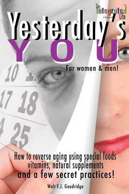 Click for more detail about Yesterday's You: How to reverse aging using special foods, vitamins, natural supplements and a few secret practices (Volume 2) by Walt Goodridge