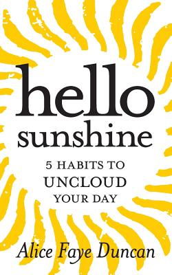 Click for more detail about Hello, Sunshine: 5 Habits to UNCLOUD Your Day by Alice Faye Duncan