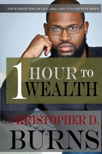 Click for more detail about One Hour To Wealth: Your Great Idea Is Valuable...Get Up And Write It Down! by Christopher D. Burns