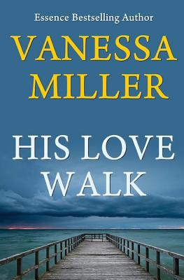 Click for more detail about His Love Walk (Praise Him Anyhow Series) (Volume 7) by Vanessa Miller