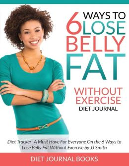 Click for more detail about 6 Ways to Lose Belly Fat Without Exercise by J.J. Smith