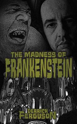 Click for more detail about The Madness of Frankenstein by Derrick Ferguson