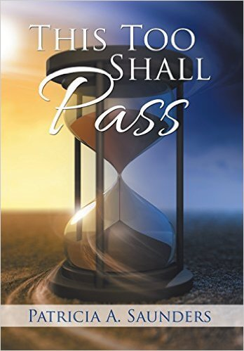 Click for more detail about This Too Shall Pass by Patricia A. Saunders