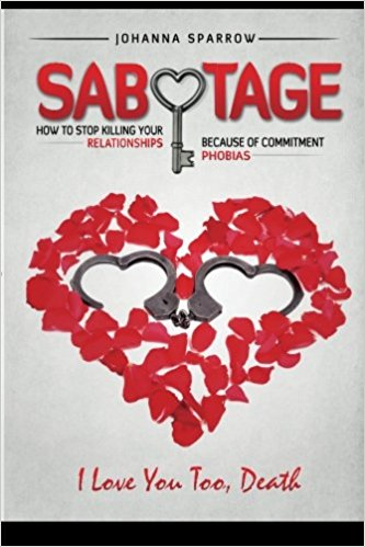 Click for more detail about Sabotage: How To Stop Killing Your Relationships Because of Commitment Phobias by Johanna Sparrow