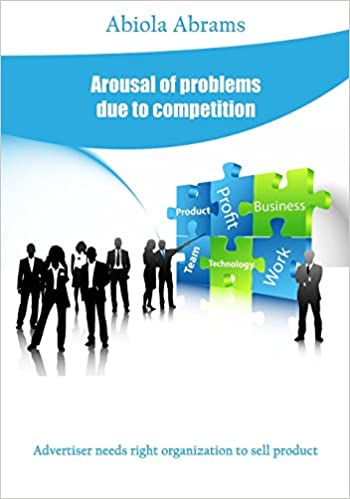 Book Cover Arousal of Problems Due to Competition: Advertiser Needs Right Organization to Sell Product by Abiola Abrams
