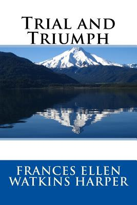 Click for more detail about Trial and Triumph by Frances E. W. Harper
