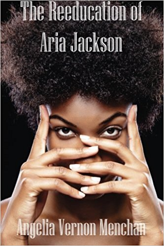 Click for more detail about The REEDUCATION of ARIA JACKSON by Angelia Vernon Menchan