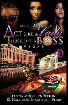 Click for more detail about Act Like A Lady Think Like A Boss: Vegas by Fanita Pendleton