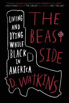Click for more detail about The Beast Side: Living (and Dying) While Black in America by D. Watkins
