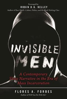 Click for more detail about Invisible Men: A Contemporary Slave Narrative in the Era of Mass Incarceration by Flores Forbes