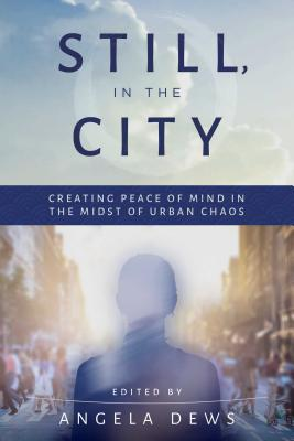 Book Cover Still, in the City: Creating Peace of Mind in the Midst of Urban Chaos by Angela M. Dews