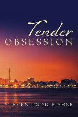 Click for more detail about Tender Obsession by Steven Todd Fisher