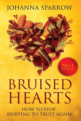 Click for more detail about Bruised Hearts: How To Stop Hurting To Trust Again by Johanna Sparrow
