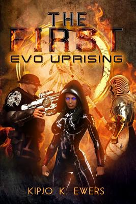 Click for more detail about The First EVO: UPRISING by Kipjo K. Ewers