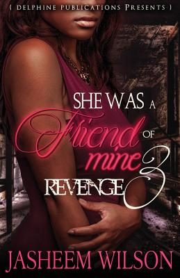 Click for more detail about She Was a Friend of Mine 3: Revenge by Jasheem Wilson