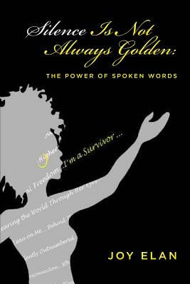 Click for more detail about Silence Is Not Always Golden: The Power of Spoken Words by Joy Elan