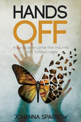 Click for more detail about Hands Off: How to overcome the trauma that follows rape by Johanna Sparrow