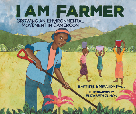 Click for more detail about I Am Farmer: Growing an Environmental Movement in Cameroon by Miranda Paul and Baptiste Paul