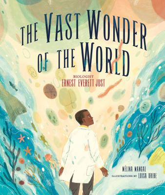 Click for more detail about The Vast Wonder of the World: Biologist Ernest Everett Just by Mélina Mangal