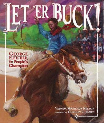 Click for more detail about Let 'er Buck!: George Fletcher, the People's Champion by Vaunda Micheaux Nelson