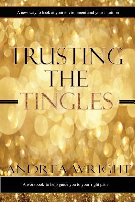 Click for more detail about Trusting The Tingles by Andrea Wright