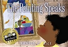 Click for more detail about The Painting Speaks by Pamela C. Rice