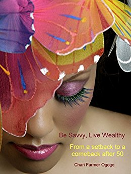 Click for a larger image of Be Savvy live Wealthy: From a Setback to a Comeback After 50