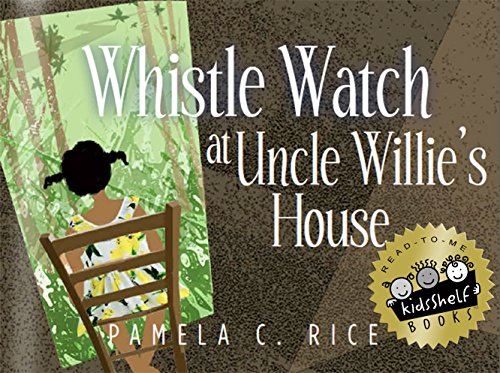 Click for more detail about Whistle Watch At Uncle Willie's House by Pamela C. Rice