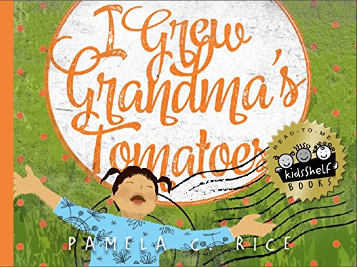 Click for more detail about I Grew Grandma's Tomatoes by Pamela C. Rice
