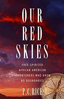 Click for more detail about Our Red Skies—Free Spirited African American Adventurers Who Know No Boundaries by Pamela C. Rice