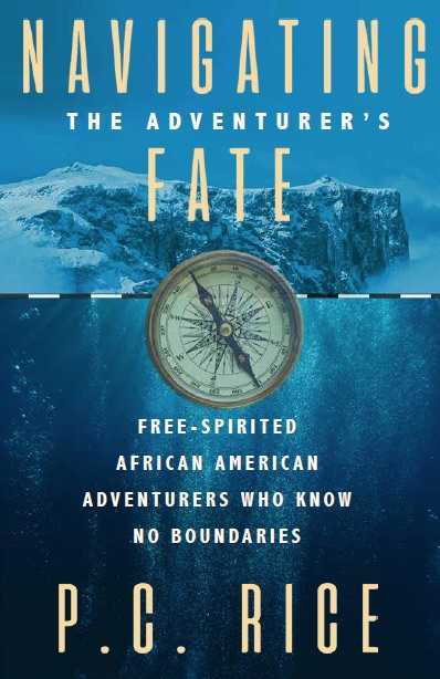 Click for more detail about Navigating The Adventurer's Fate—Free Spirited African American Adventurers Who Know No Boundaries by Pamela C. Rice