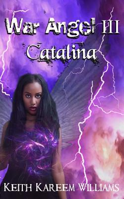 Click for more detail about War Angel III: Catalina by Keith Kareem Williams