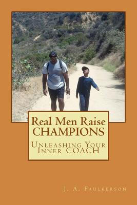 Book Cover Real Men Raise CHAMPIONS: Unleashing Your Inner COACH (Volume 1) by J. A. Faulkerson