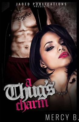 Click for more detail about A Thug's Charm (Volume 1) by Mercy B.