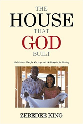 Click for more detail about The House that God Built: God's Master Plan for Marriage and His Blueprint for Blessing by Zebedee King